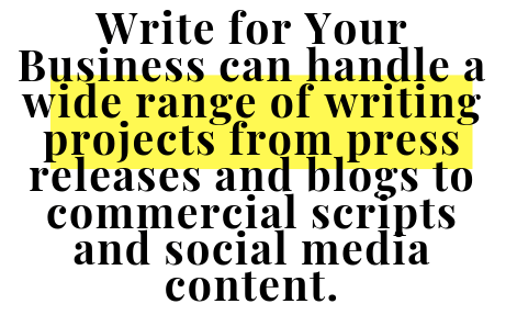 Write for Your Business can handle a wide range of writing projects from press releases and blogs to commercial scripts and social media content. (1)